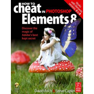 How to Cheat in Photoshop Elements 8: Discover the Magic of Adobe's Best Kept Secret (BOK)