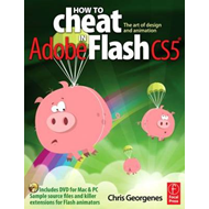 How to Cheat in Adobe Flash CS5: The Art of Design and Animation (BOK)