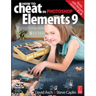 How to Cheat in Photoshop Elements 9: Discover the Magic of Adobe's Best Kept Secret (BOK)