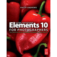 Adobe Photoshop Elements 10 for Photographers: The Creative Use of Photoshop Elements on Mac and PC (BOK)