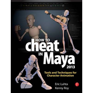 How to Cheat in Maya 2013: Tools and Techniques for Character Animation (BOK)