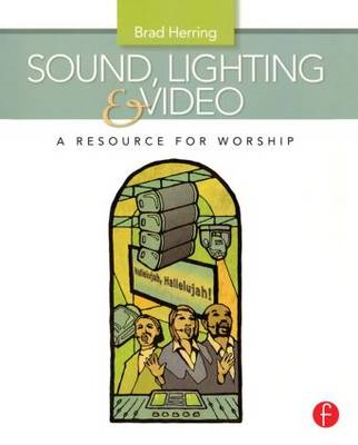 Sound, Lighting and Video: A Resource for Worship (BOK)