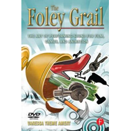 The Foley Grail: The Art of Performing Sound for Film, Games, and Animation (BOK)