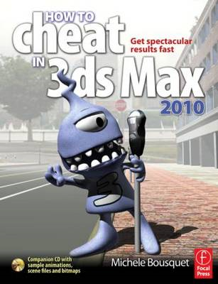 How to Cheat in 3ds Max 2010: Get Spectacular Results Fast (BOK)