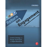 Return on Engagement: Content, Strategy and Design Techniques for Digital Marketing (BOK)