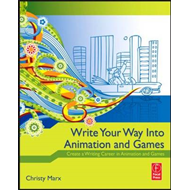 Write Your Way into Animation and Games (BOK)