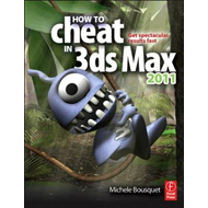 How to Cheat in 3Ds Max: Get Spectacular Results Fast: 2011 (BOK)