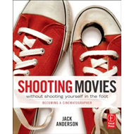 Shooting Movies Without Shooting Yourself in the Foot (BOK)