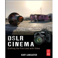 DSLR Cinema: Crafting the Film Look with Video (BOK)
