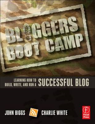 Bloggers Boot Camp: Learning How to Build, Write and Run a Successful Blog (BOK)