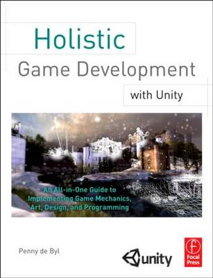Holistic Game Development with Unity: An All-in-one Guide to Implementing Game Mechanics, Art, Desig (BOK)