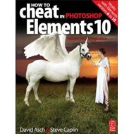 How to Cheat in Photoshop Elements 10: Release Your Imagination (BOK)