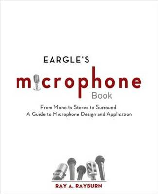 Eargle's The Microphone Book: From Mono to Stereo to Surround - A Guide to Microphone Design and Application (BOK)