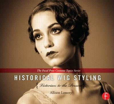 Historical Wig Styling: Victorian to the Present (BOK)