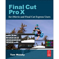Final Cut Pro X for iMovie and Final Cut Express Users (BOK)