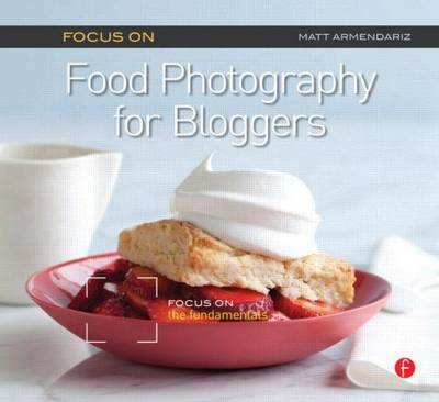 Focus on Food Photography for Bloggers (BOK)