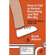 How to Fail at Almost Everything and Still Win Big (BOK)