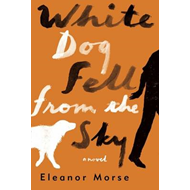 White Dog Fell From the Sky (BOK)