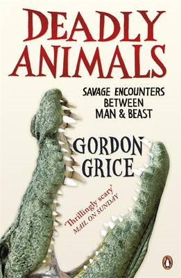 Deadly Animals: Savage Encounters Between Man and Beast (BOK)