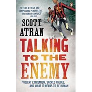Talking to the Enemy: Violent Extremism, Sacred Values, and What it Means to Be Human (BOK)