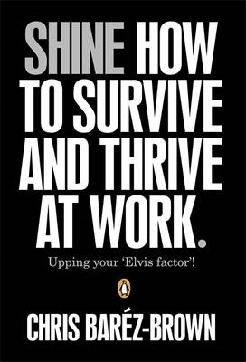 Shine: How to Survive and Thrive at Work (BOK)