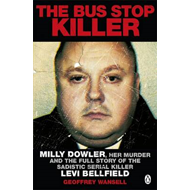 The Bus Stop Killer: Milly Dowler, Her Murder and the Full Story of the Sadistic Serial Killer Levi (BOK)