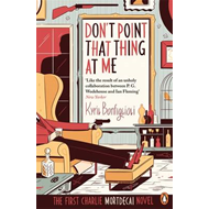 Don't Point That Thing at Me: The First Charlie Mortdecai Novel (BOK)