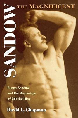 Sandow the Magnificent: Eugen Sandow and the Beginnings of Bodybuilding (BOK)
