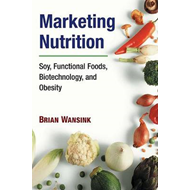 Marketing Nutrition: Soy, Functional Foods, Biotechnology, and Obesity (BOK)