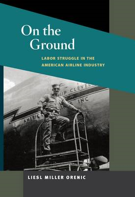 On the Ground: Labor Struggle in the American Airline Industry (BOK)