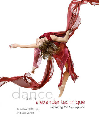 Dance and the Alexander Technique: Exploring the Missing Link (BOK)