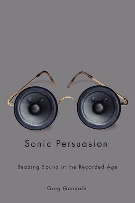 Sonic Persuasion: Reading Sound in the Recorded Age (BOK)