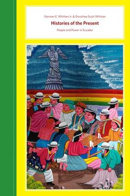 Histories of the Present: People and Power in Ecuador (BOK)