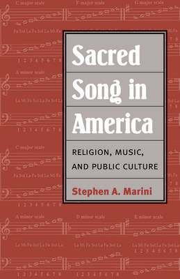 Sacred Song in America: Religion, Music, and Public Culture (BOK)