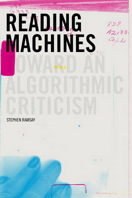 Reading Machines: Toward an Algorithmic Criticism (BOK)