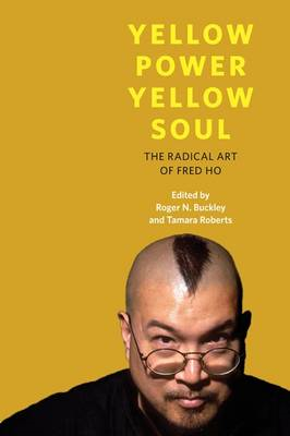 Yellow Power, Yellow Soul: The Radical Art of Fred Ho (BOK)