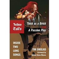 Jethro Tull's Thick as a Brick and A Passion Play: Inside Two Long Songs (BOK)