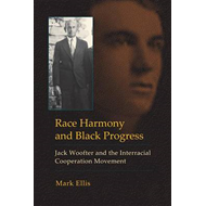 Race Harmony and Black Progress: Jack Woofter and the Interracial Cooperation Movement (BOK)