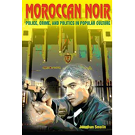 Moroccan Noir: Police, Crime, and Politics in Popular Culture (BOK)