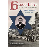 Blood Libel in Late Imperial Russia: The Ritual Murder Trial of Mendel Beilis (BOK)