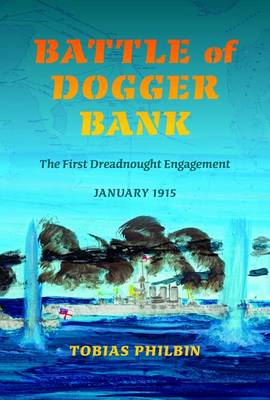 Battle of Dogger Bank: The First Dreadnought Engagement, January 1915 (BOK)