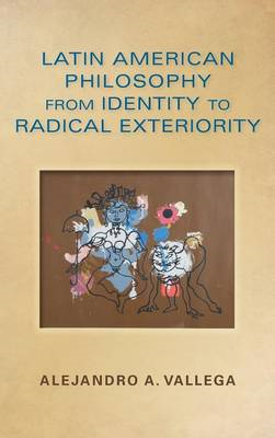 Latin American Philosophy from Identity to Radical Exteriority (BOK)