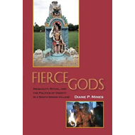 Fierce Gods: Inequality, Ritual, and the Politics of Dignity in a South Indian Village (BOK)