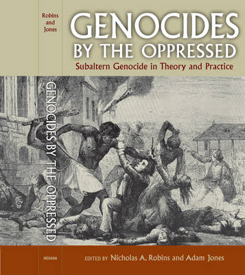 Genocides by the Oppressed: Subaltern Genocide in Theory and Practice (BOK)