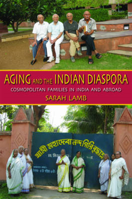 Aging and the Indian Diaspora: Cosmopolitan Families in India and Abroad (BOK)