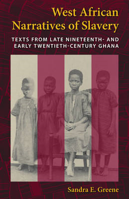 West African Narratives of Slavery: Texts from Late Nineteenth- and Early Twentieth-Century Ghana (BOK)
