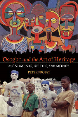 Osogbo and the Art of Heritage: Monuments, Deities, and Money (BOK)