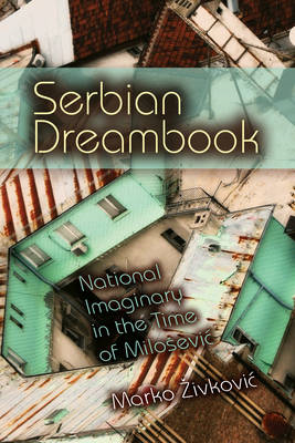 Serbian Dreambook: National Imaginary in the Time of Milosevic (BOK)