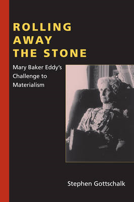 Rolling Away the Stone: Mary Baker Eddy's Challenge to Materialism (BOK)