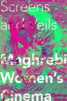 Screens and Veils: Maghrebi Women's Cinema (BOK)
